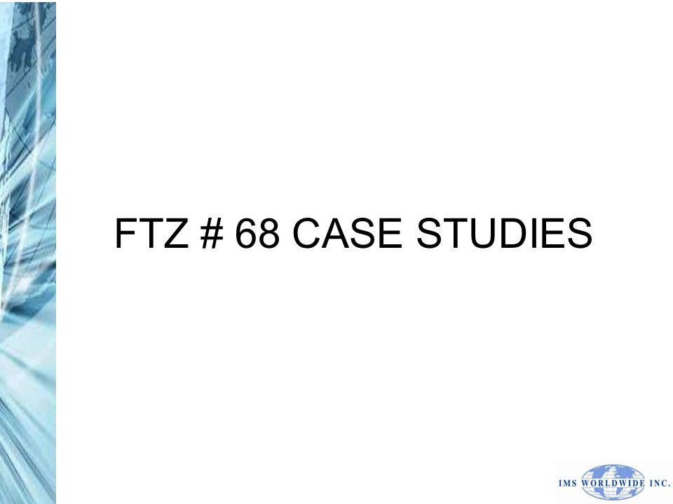 FTZ # 68 CASE STUDIES