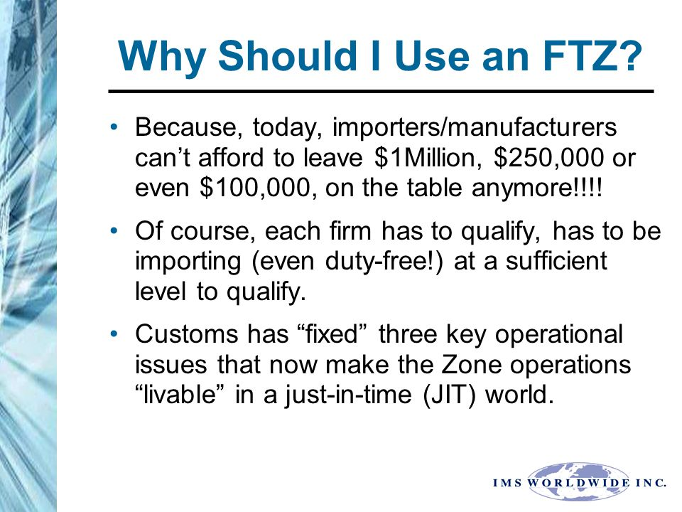 Customs Fixes to FTZ Operational Issues CBP allows Weekly Entry: Much easier on Out-Bound process of sending goods out of the Zone.
