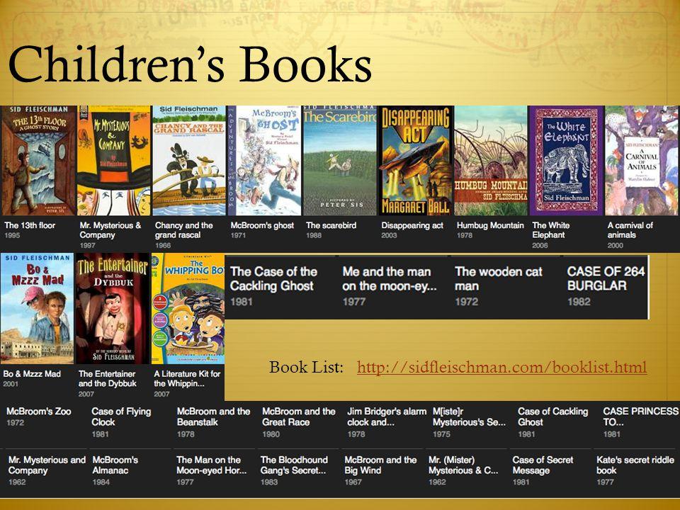 Book List: http://sidfleischman.com/booklist.htmlhttp://sidfleischman.com/booklist.html