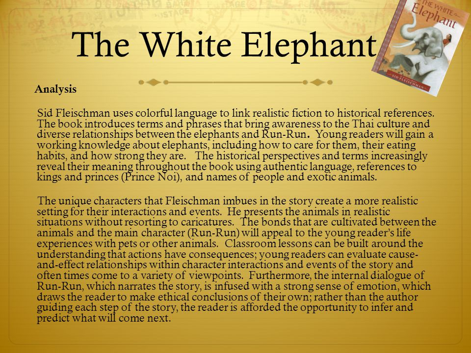 The White Elephant Analysis Sid Fleischman uses colorful language to link realistic fiction to historical references.