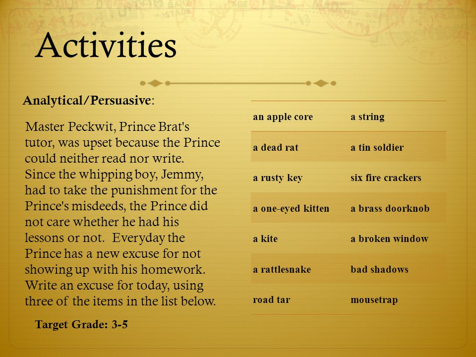 Activities Analytical/Persuasive : Master Peckwit, Prince Brat s tutor, was upset because the Prince could neither read nor write.