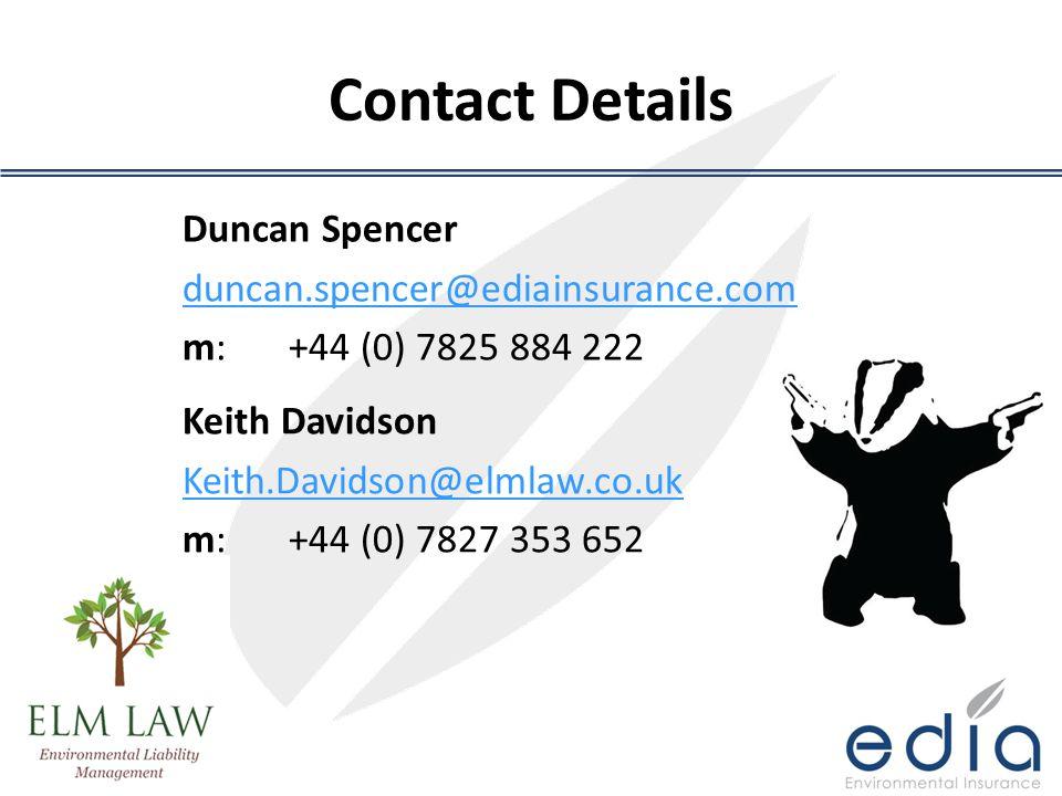 Contact Details Duncan Spencer duncan.spencer@ediainsurance.com m:+44 (0) 7825 884 222 Keith Davidson Keith.Davidson@elmlaw.co.uk m:+44 (0) 7827 353 6