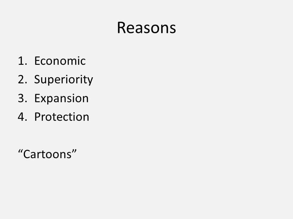 Reasons 1.Economic 2.Superiority 3.Expansion 4.Protection Cartoons