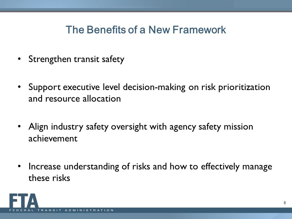 8 Strengthen transit safety Support executive level decision-making on risk prioritization and resource allocation Align industry safety oversight wit