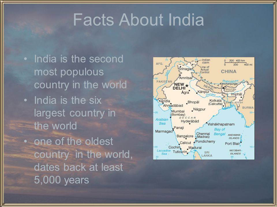 Facts About India India is the second most populous country in the world India is the six largest country in the world one of the oldest country in the world, dates back at least 5,000 years