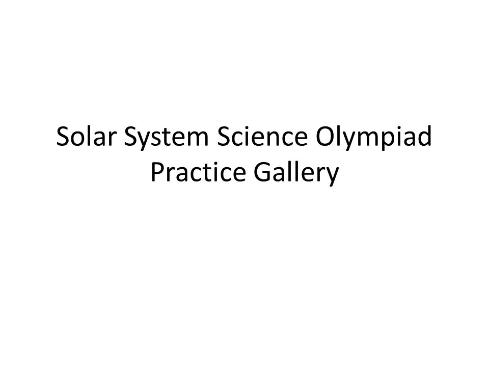 Solar System Science Olympiad Practice Gallery