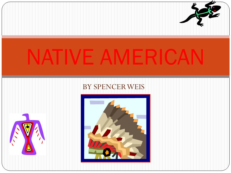BY SPENCER WEIS NATIVE AMERICAN