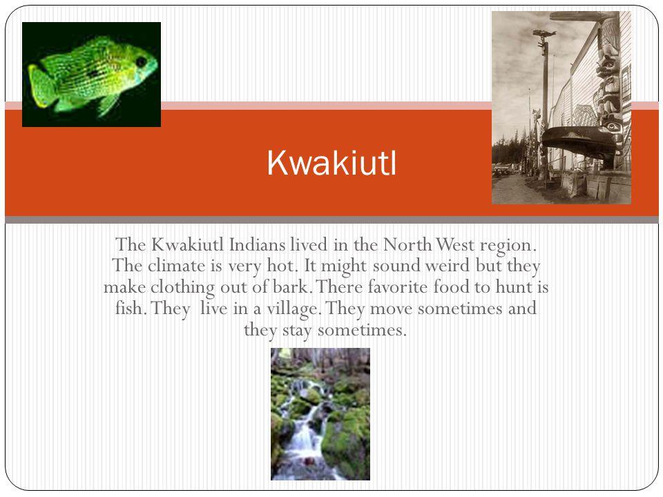Kwakiutl The Kwakiutl Indians lived in the North West region.