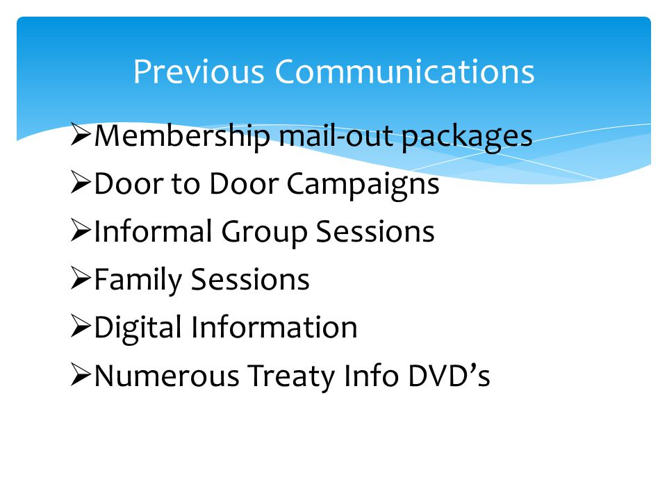  Membership mail-out packages  Door to Door Campaigns  Informal Group Sessions  Family Sessions  Digital Information  Numerous Treaty Info DVD's