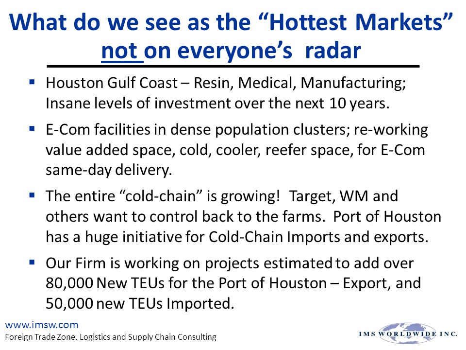 What do we see as the Hottest Markets not on everyone's radar  Houston Gulf Coast – Resin, Medical, Manufacturing; Insane levels of investment over the next 10 years.