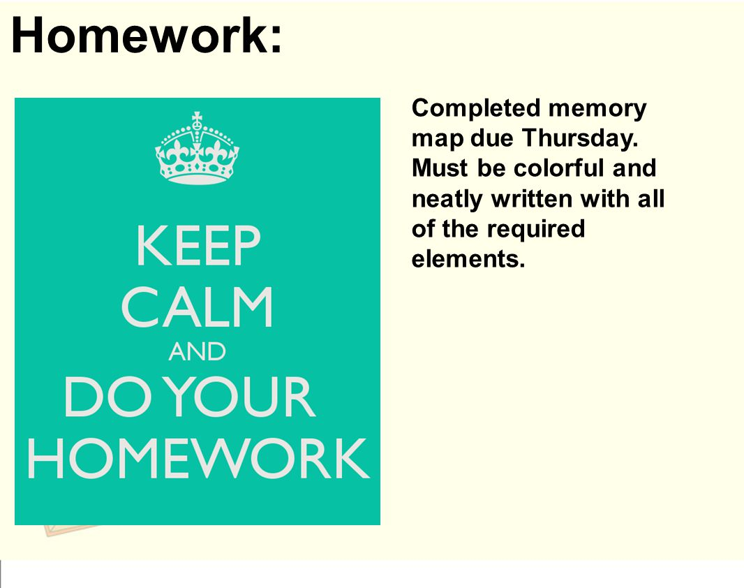 Homework: Completed memory map due Thursday. Must be colorful and neatly written with all of the required elements.