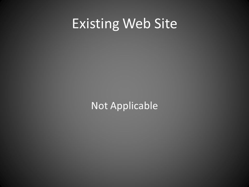 Existing Web Site Not Applicable