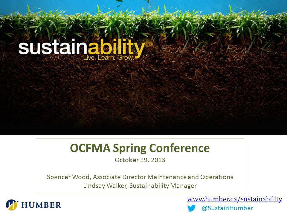 www.humber.ca/sustainability @SustainHumber OCFMA Spring Conference October 29, 2013 Spencer Wood, Associate Director Maintenance and Operations Linds