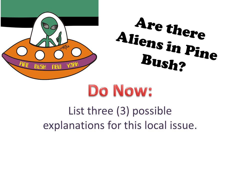 Are there Aliens in Pine Bush? List three (3) possible explanations for this local issue.