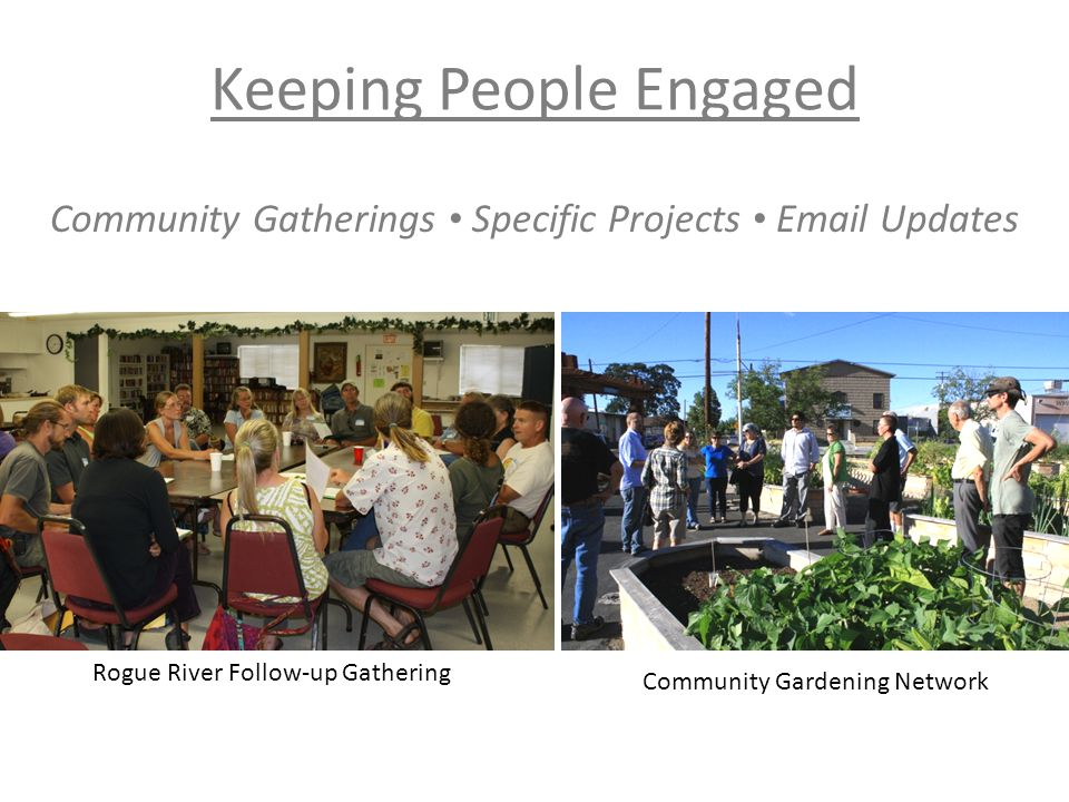 Keeping People Engaged Community Gatherings Specific Projects Email Updates Rogue River Follow-up Gathering Community Gardening Network