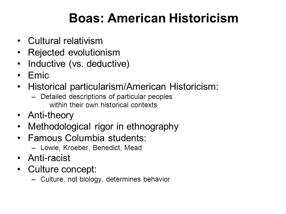 Boas: American Historicism Cultural relativism Rejected evolutionism Inductive (vs.