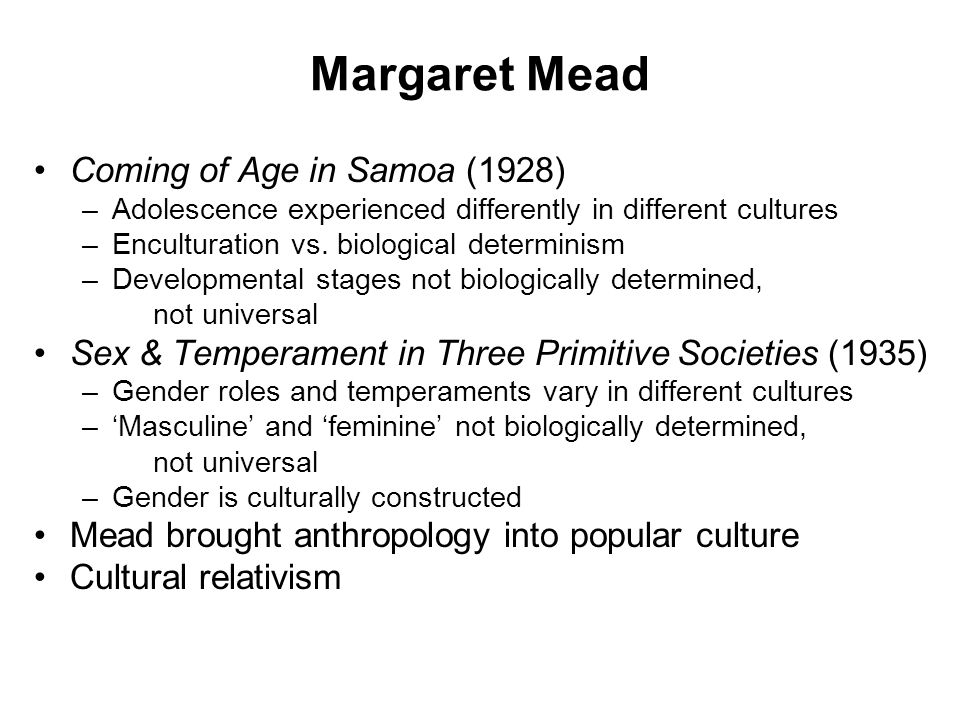 Margaret Mead Coming of Age in Samoa (1928) –Adolescence experienced differently in different cultures –Enculturation vs.