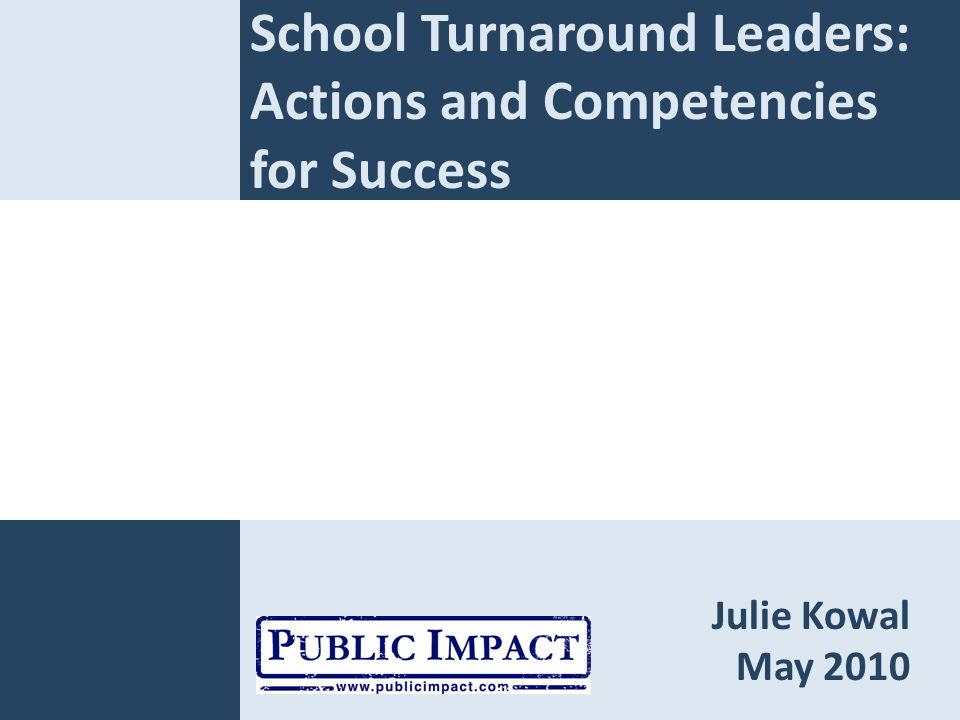 School Turnaround Leaders: Actions and Competencies for Success Julie Kowal May 2010