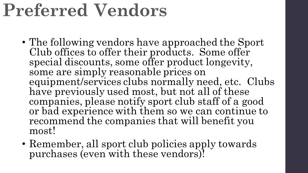 The following vendors have approached the Sport Club offices to offer their products.