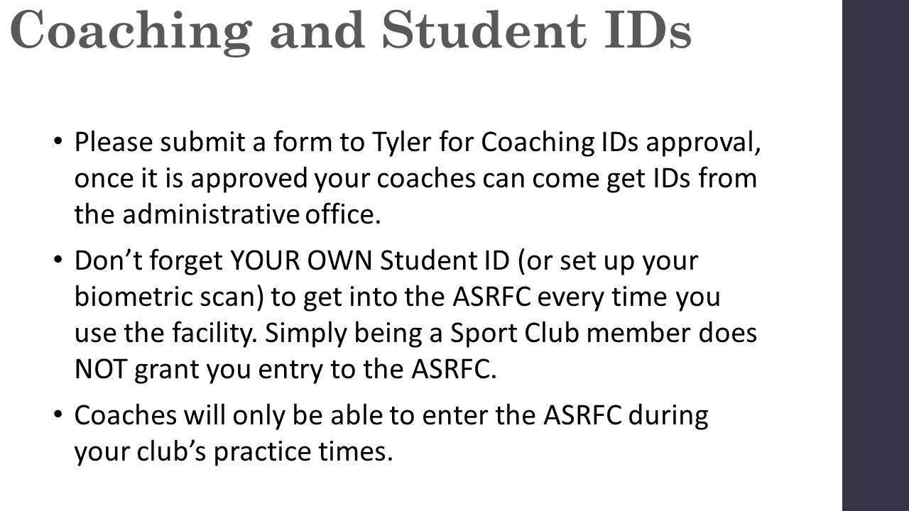 Please submit a form to Tyler for Coaching IDs approval, once it is approved your coaches can come get IDs from the administrative office. Don't forge