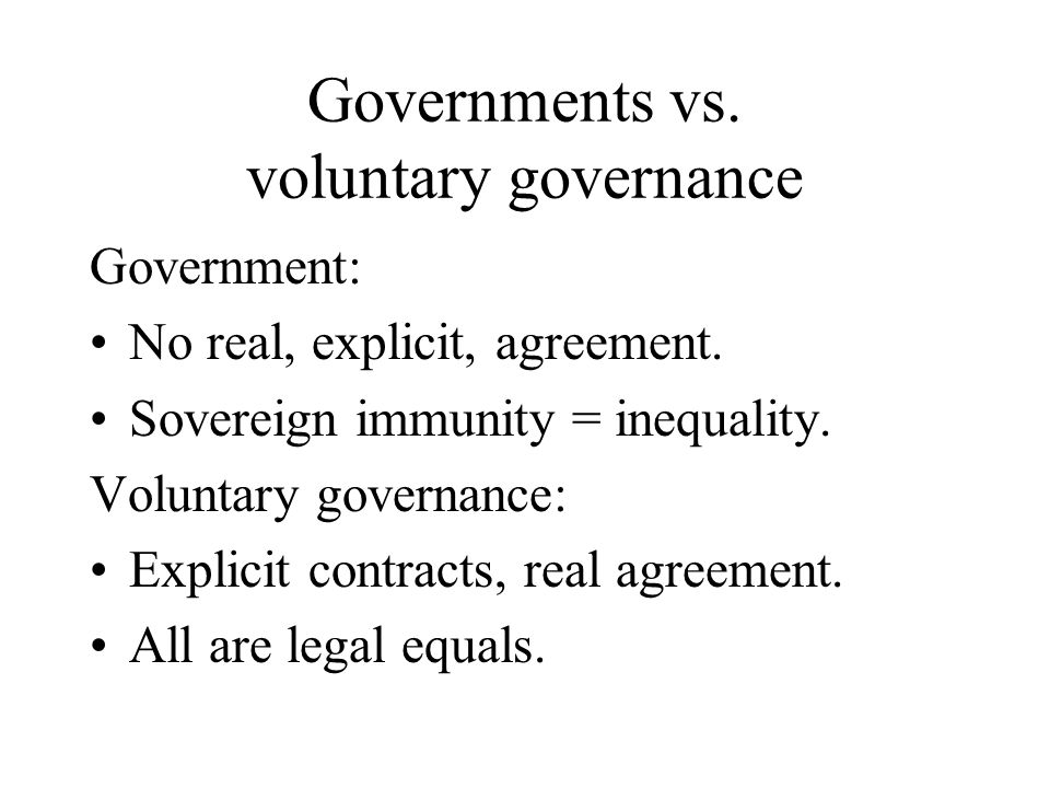 Governments vs. voluntary governance Government: No real, explicit, agreement.