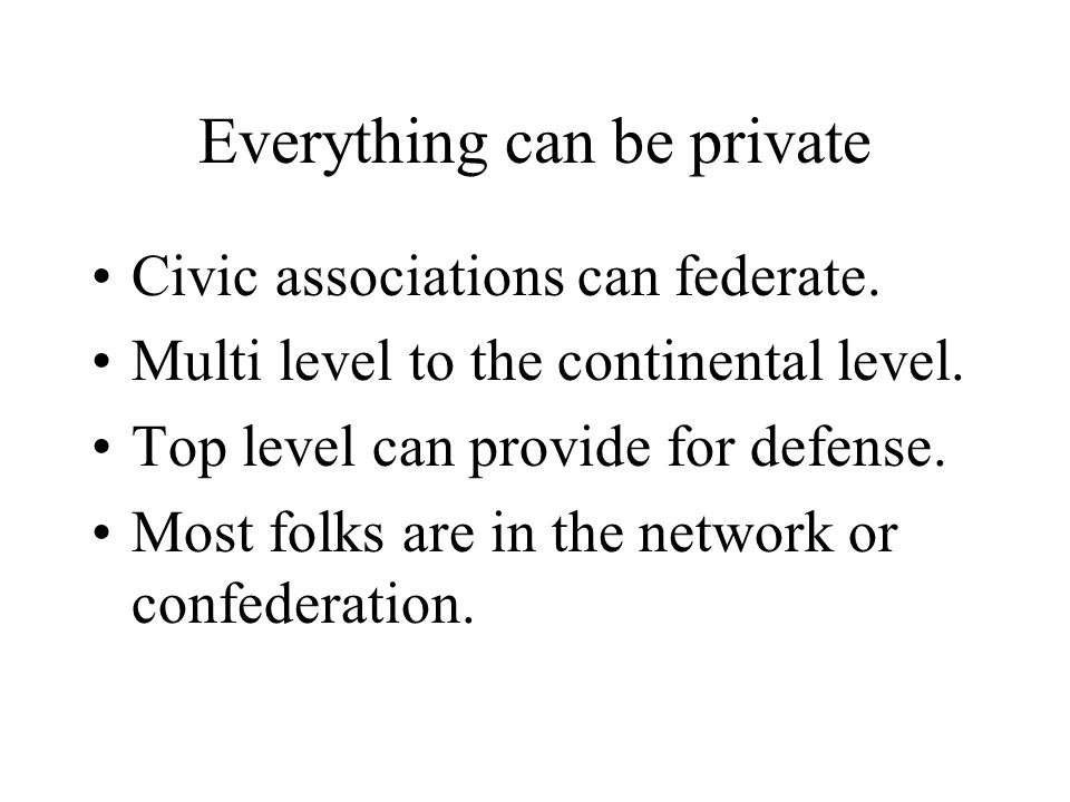 Everything can be private Civic associations can federate.