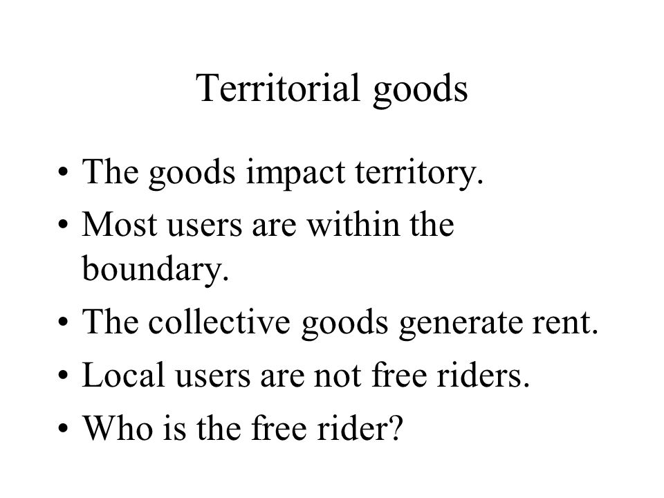 Territorial goods The goods impact territory. Most users are within the boundary.