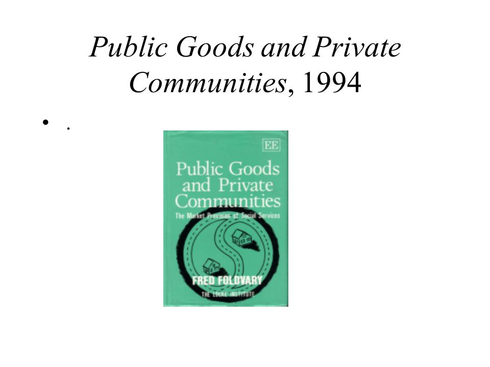 Public Goods and Private Communities, 1994.