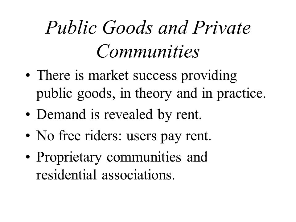 Public Goods and Private Communities There is market success providing public goods, in theory and in practice.