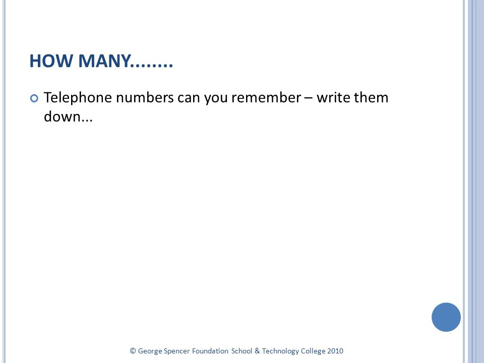 HOW MANY........ Telephone numbers can you remember – write them down...