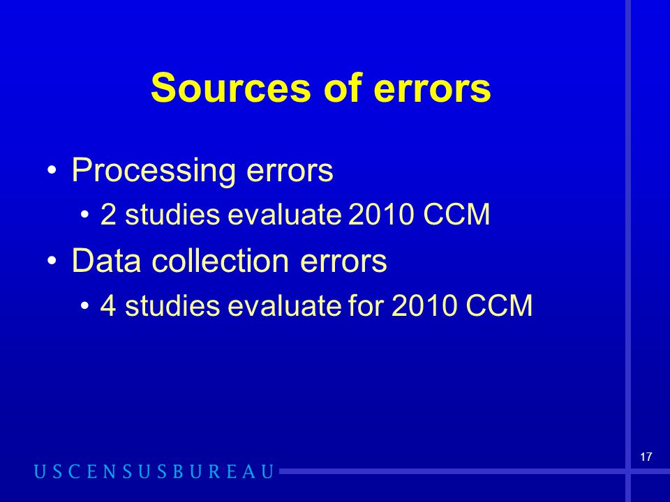 17 Sources of errors Processing errors 2 studies evaluate 2010 CCM Data collection errors 4 studies evaluate for 2010 CCM