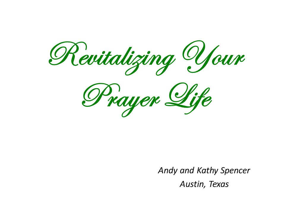 Revitalizing Your Prayer Life Andy and Kathy Spencer Austin, Texas