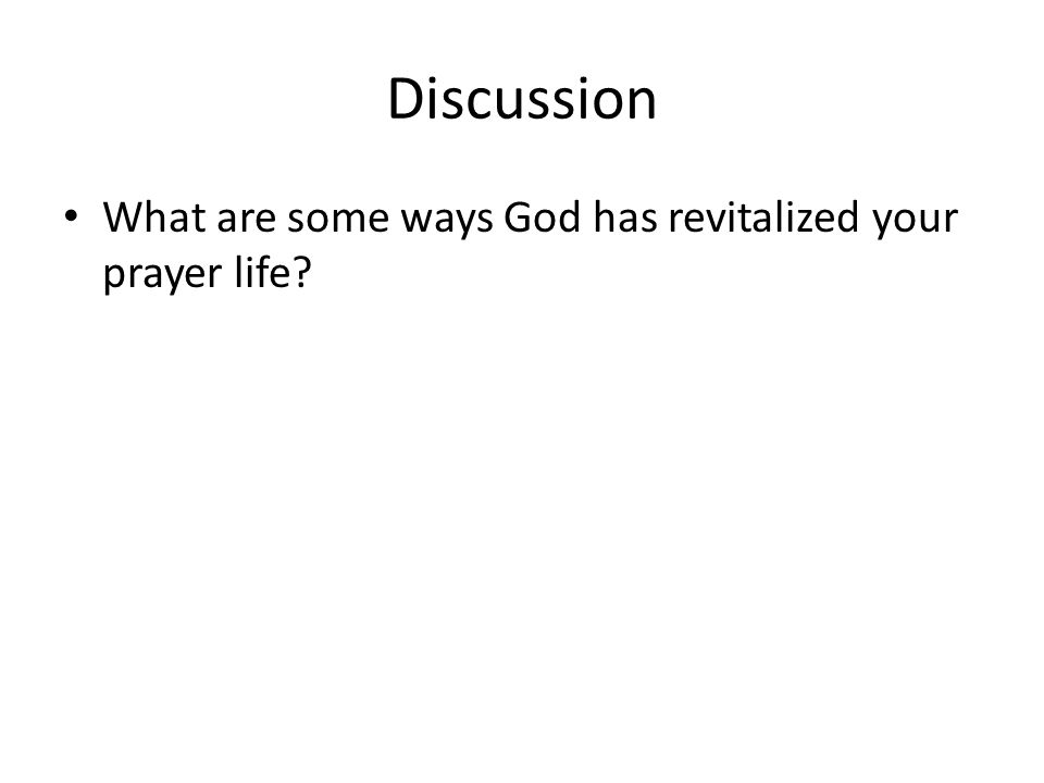 Discussion What are some ways God has revitalized your prayer life?