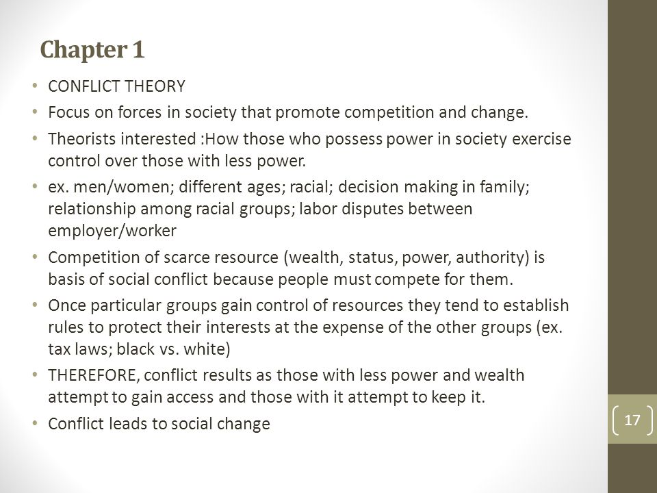 Chapter 1 CONFLICT THEORY Focus on forces in society that promote competition and change.
