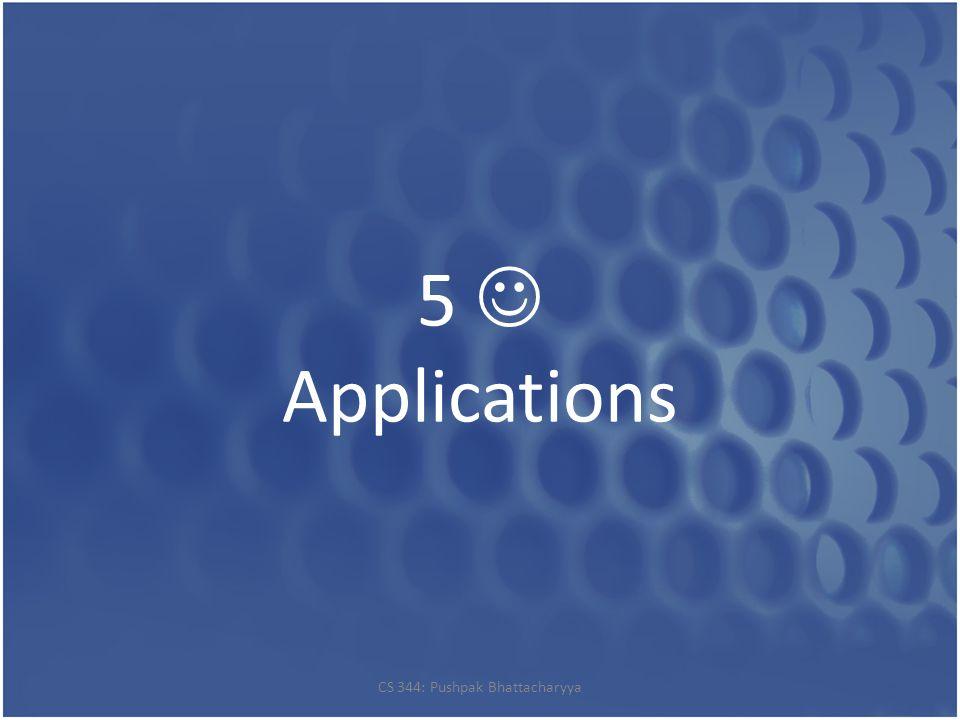 5 Applications CS 344: Pushpak Bhattacharyya