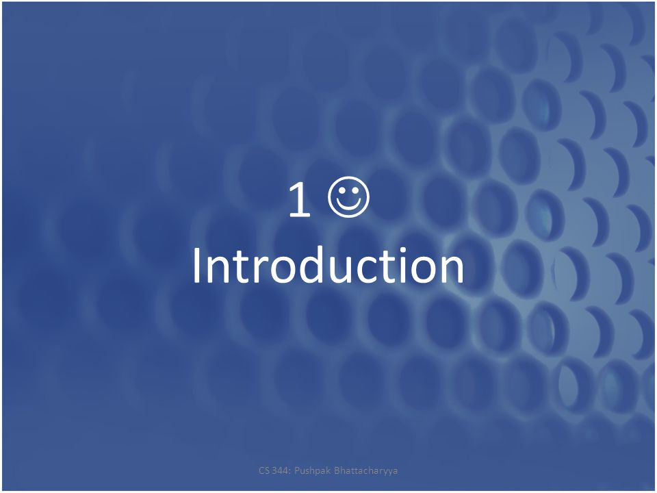1 Introduction CS 344: Pushpak Bhattacharyya