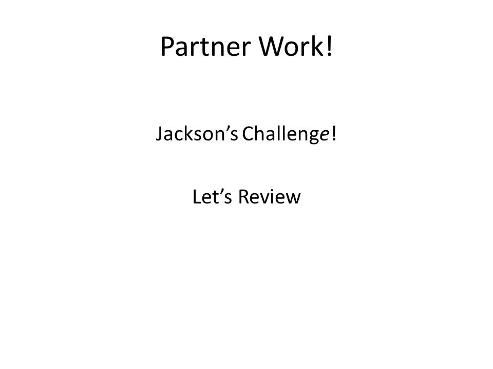 Partner Work! Jackson's Challenge! Let's Review