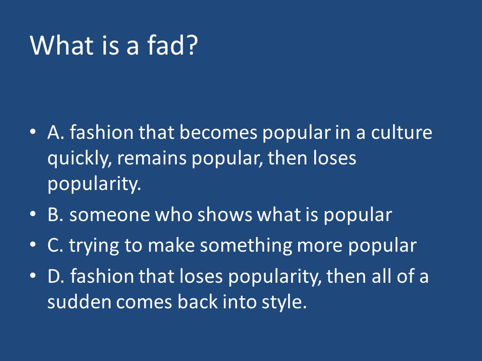 What is a fad. A.