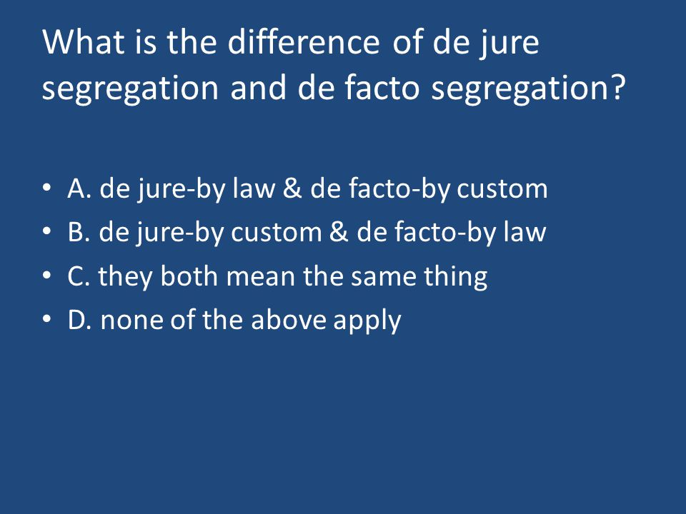 What is the difference of de jure segregation and de facto segregation.