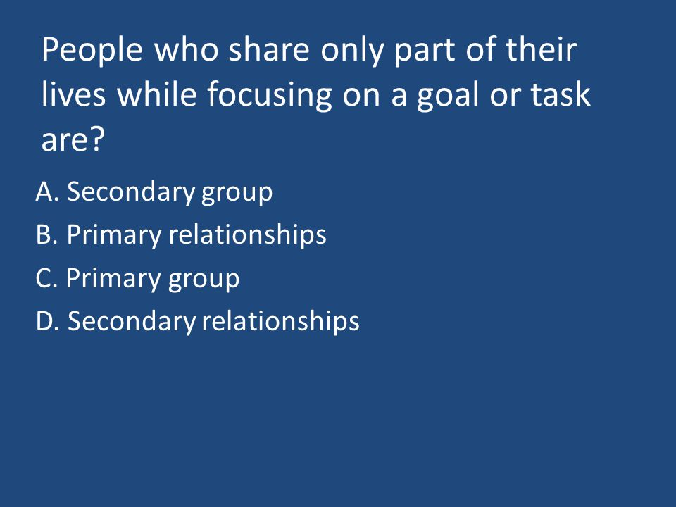 People who share only part of their lives while focusing on a goal or task are.
