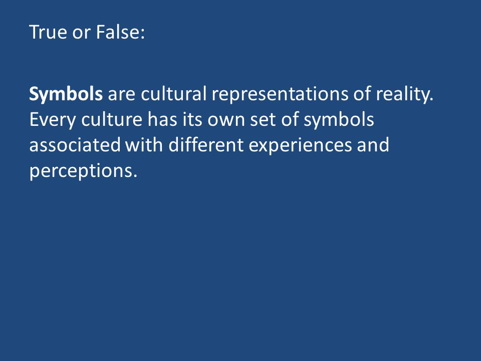 True or False: Symbols are cultural representations of reality.