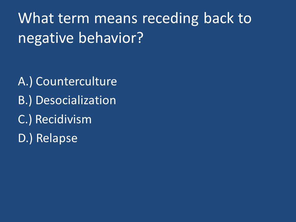 What term means receding back to negative behavior.