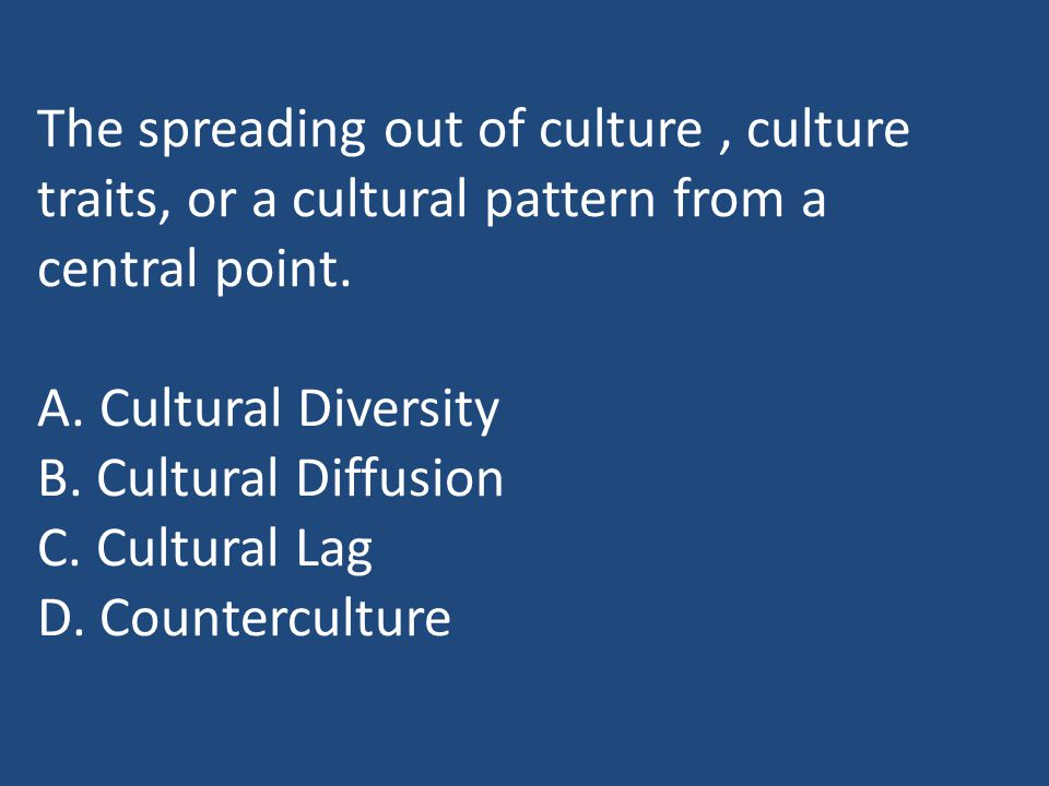 The spreading out of culture, culture traits, or a cultural pattern from a central point.