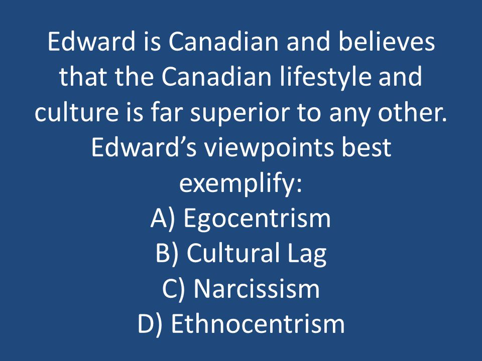Edward is Canadian and believes that the Canadian lifestyle and culture is far superior to any other.