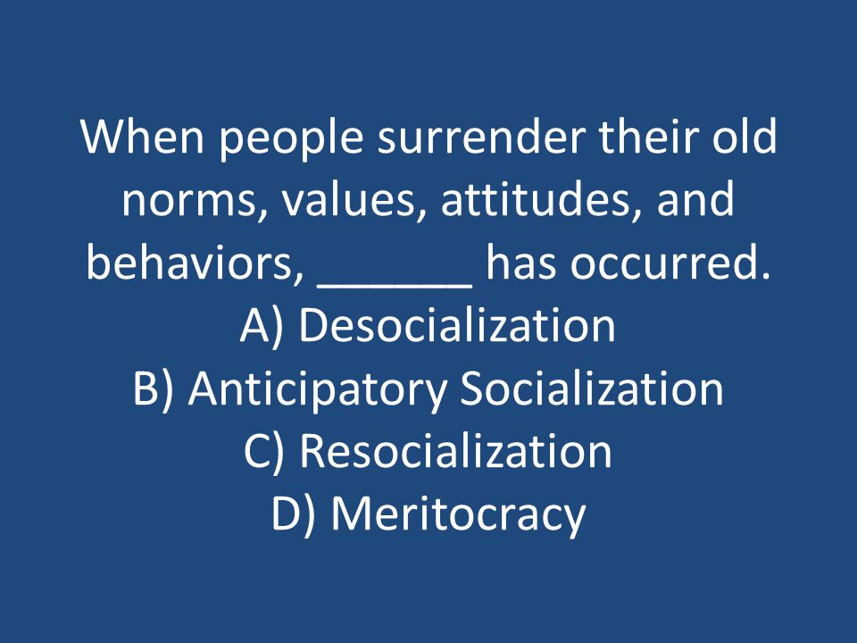 When people surrender their old norms, values, attitudes, and behaviors, ______ has occurred.