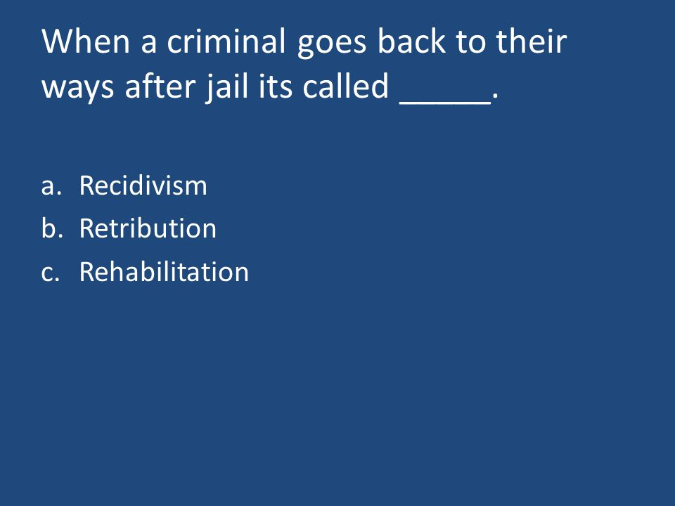 When a criminal goes back to their ways after jail its called _____.