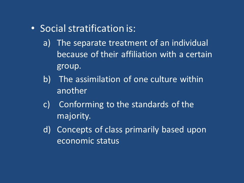 Social stratification is: a)The separate treatment of an individual because of their affiliation with a certain group.