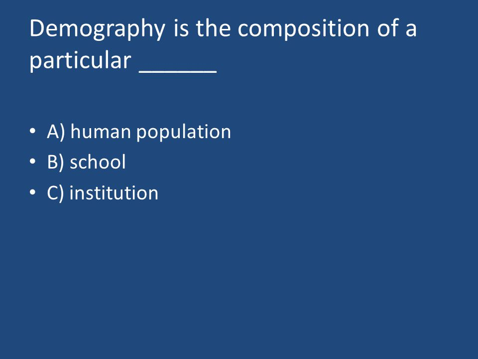 Demography is the composition of a particular ______ A) human population B) school C) institution