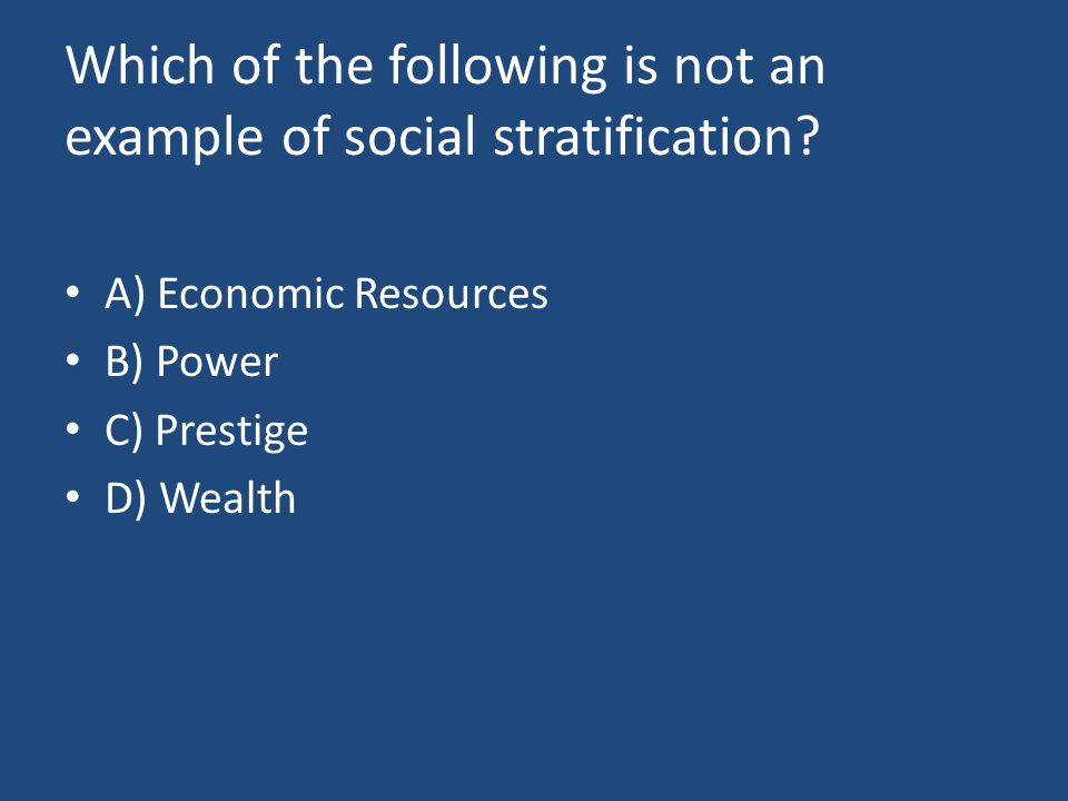 Which of the following is not an example of social stratification.