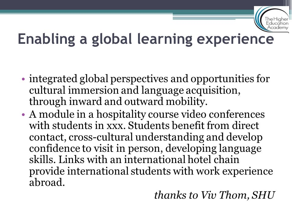 Enabling a global learning experience integrated global perspectives and opportunities for cultural immersion and language acquisition, through inward and outward mobility.